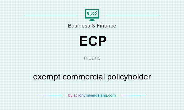 What does ECP mean? It stands for exempt commercial policyholder