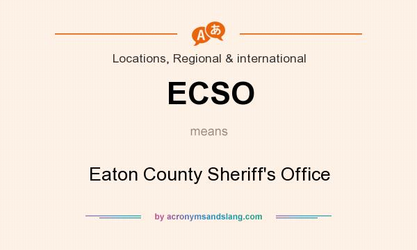 What does ECSO mean? It stands for Eaton County Sheriff`s Office