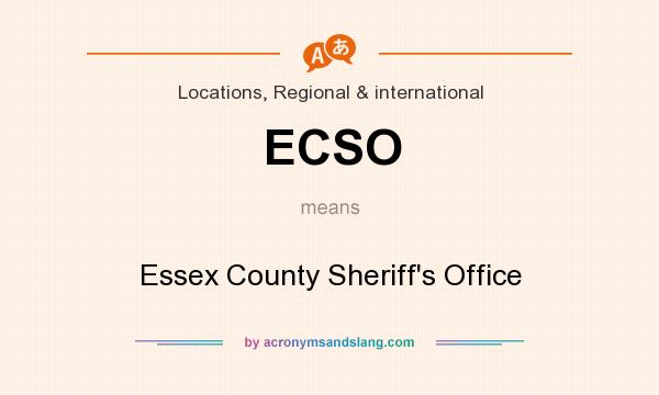 What does ECSO mean? It stands for Essex County Sheriff`s Office