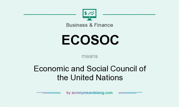 What does ECOSOC mean? It stands for Economic and Social Council of the United Nations
