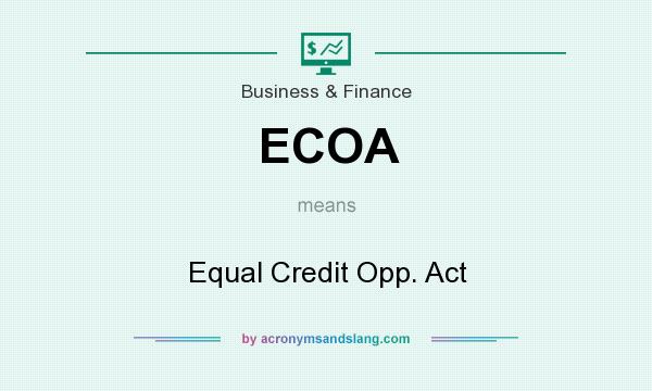 What does ECOA mean? It stands for Equal Credit Opp. Act