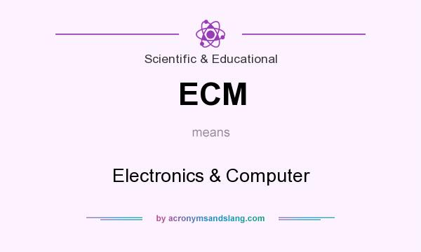 What does ECM mean? It stands for Electronics & Computer