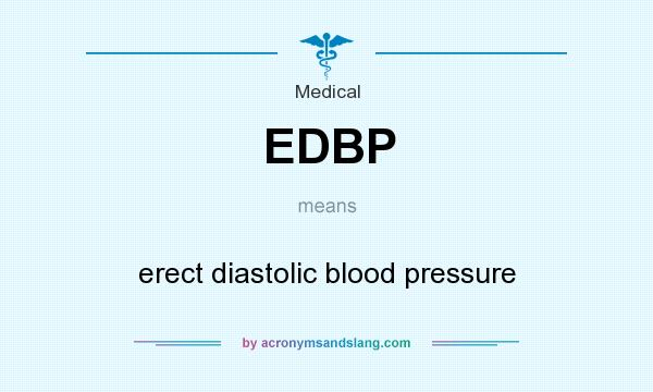 What does EDBP mean? It stands for erect diastolic blood pressure