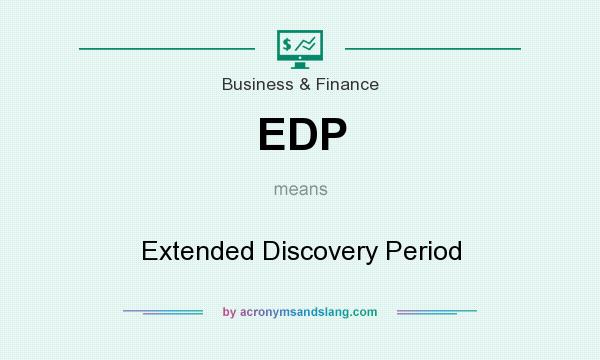 What does EDP mean? It stands for Extended Discovery Period