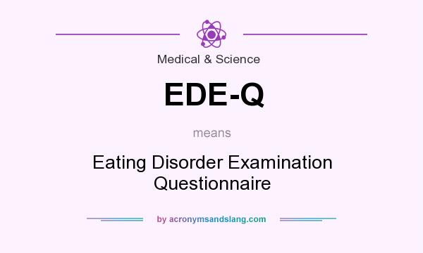 What does EDE-Q mean? It stands for Eating Disorder Examination Questionnaire