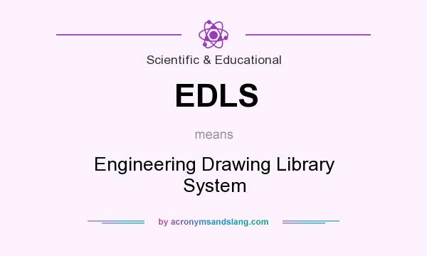 What does EDLS mean? It stands for Engineering Drawing Library System