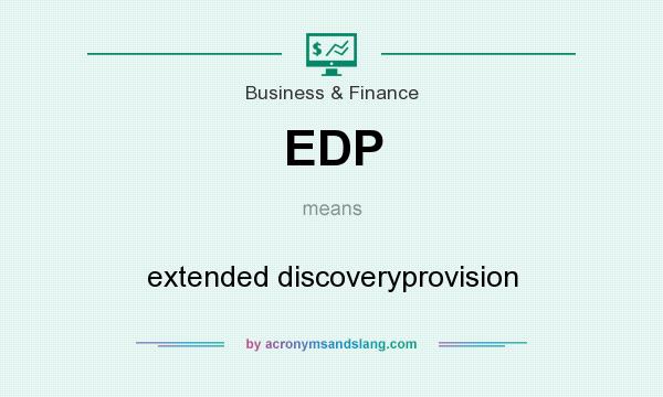 What does EDP mean? It stands for extended discoveryprovision