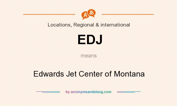 What does EDJ mean? It stands for Edwards Jet Center of Montana