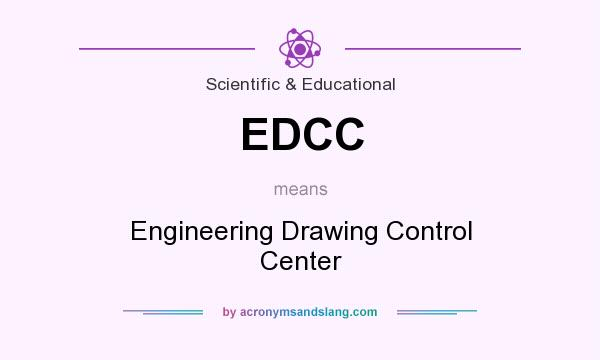 What does EDCC mean? It stands for Engineering Drawing Control Center