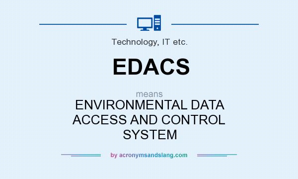 What does EDACS mean? It stands for ENVIRONMENTAL DATA ACCESS AND CONTROL SYSTEM