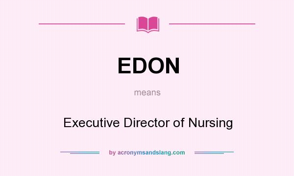 What does EDON mean? It stands for Executive Director of Nursing