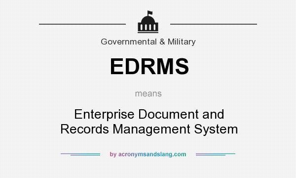 What does EDRMS mean? It stands for Enterprise Document and Records Management System