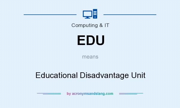 What does EDU mean? It stands for Educational Disadvantage Unit