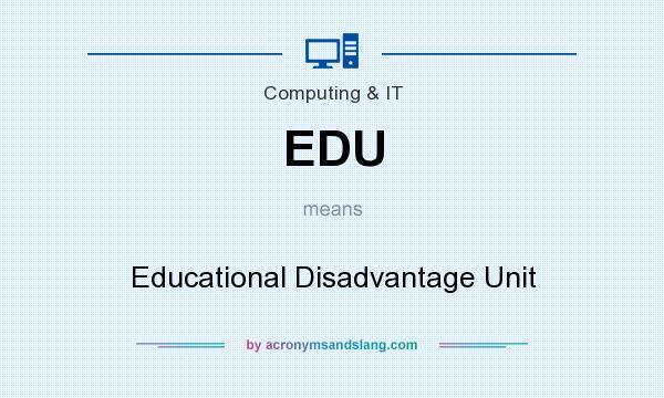What does EDU mean? It stands for Educational Disadvantage Unit