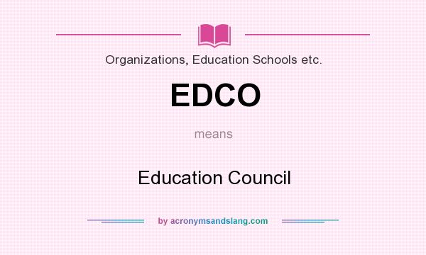 What does EDCO mean? It stands for Education Council