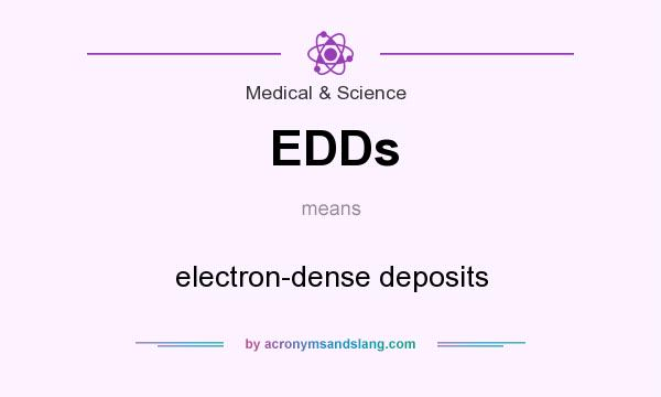 What does EDDs mean? It stands for electron-dense deposits