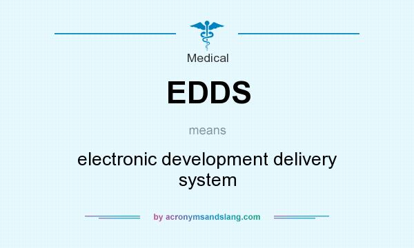 What does EDDS mean? It stands for electronic development delivery system