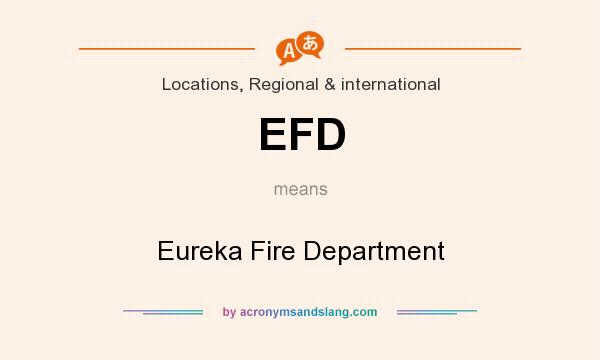 What does EFD mean? It stands for Eureka Fire Department