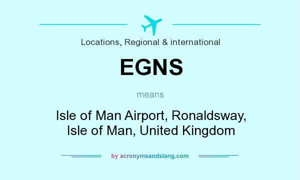 What does EGNS mean? It stands for Isle of Man Airport, Ronaldsway, Isle of Man, United Kingdom