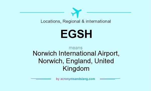 What does EGSH mean? It stands for Norwich International Airport, Norwich, England, United Kingdom