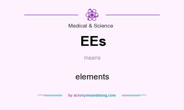 What does EEs mean? It stands for elements