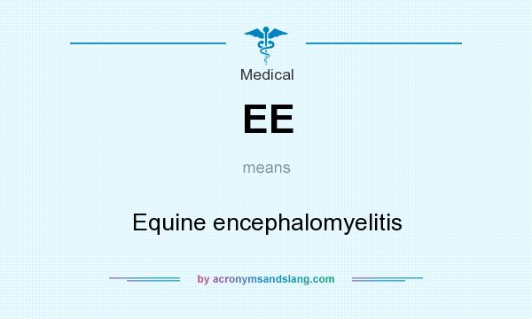 What does EE mean? It stands for Equine encephalomyelitis