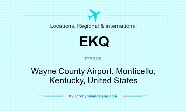 What does EKQ mean? It stands for Wayne County Airport, Monticello, Kentucky, United States