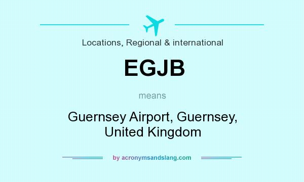 What does EGJB mean? It stands for Guernsey Airport, Guernsey, United Kingdom