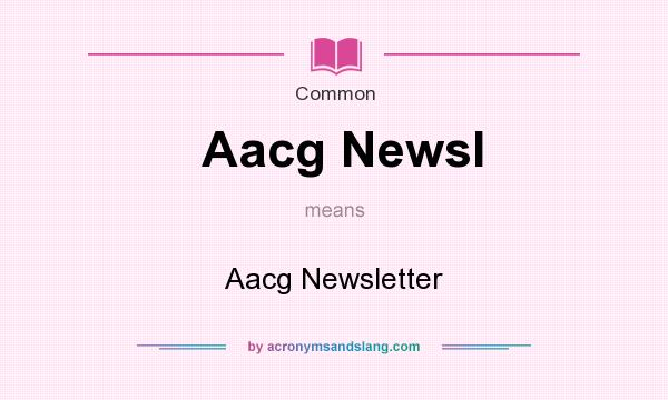 What does Aacg Newsl mean? It stands for Aacg Newsletter