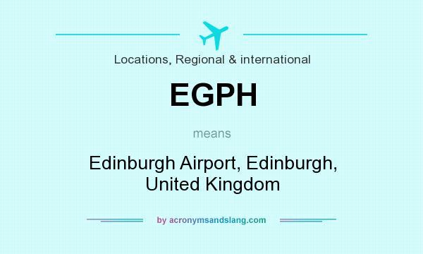 What does EGPH mean? It stands for Edinburgh Airport, Edinburgh, United Kingdom