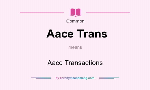 What does Aace Trans mean? It stands for Aace Transactions