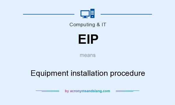 What does EIP mean? It stands for Equipment installation procedure