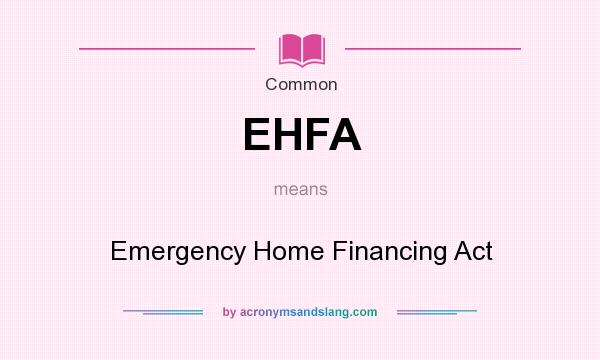 What does EHFA mean? It stands for Emergency Home Financing Act