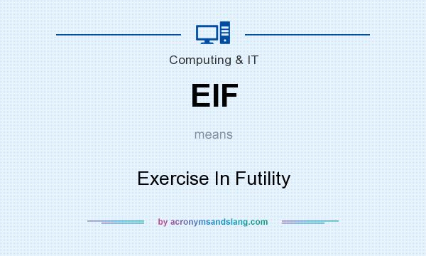 What does EIF mean? It stands for Exercise In Futility