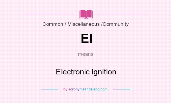 What does EI mean? It stands for Electronic Ignition
