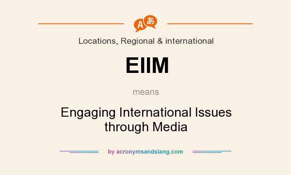 What does EIIM mean? It stands for Engaging International Issues through Media