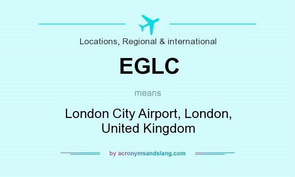 What does EGLC mean? It stands for London City Airport, London, United Kingdom