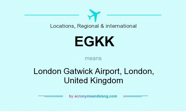 What does EGKK mean? It stands for London Gatwick Airport, London, United Kingdom