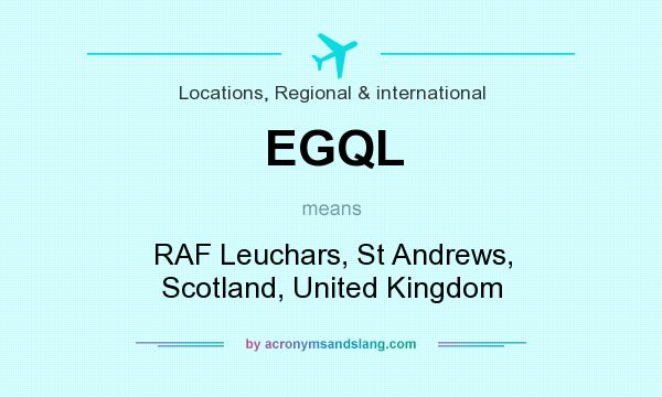 What does EGQL mean? It stands for RAF Leuchars, St Andrews, Scotland, United Kingdom