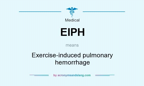 What does EIPH mean? It stands for Exercise-induced pulmonary hemorrhage