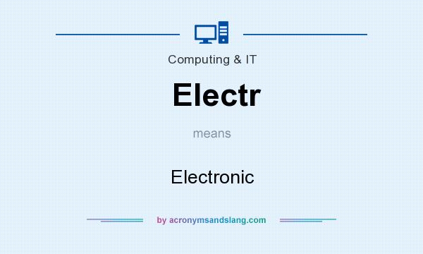 What does Electr mean? It stands for Electronic