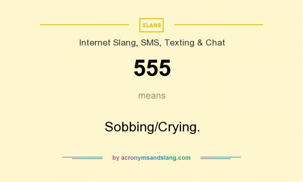 What does 555 mean? It stands for Sobbing/Crying.