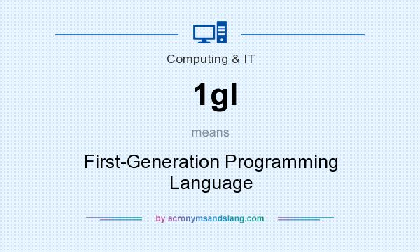 What does 1gl mean? It stands for First-Generation Programming Language