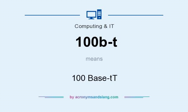 What does 100b-t mean? It stands for 100 Base-tT