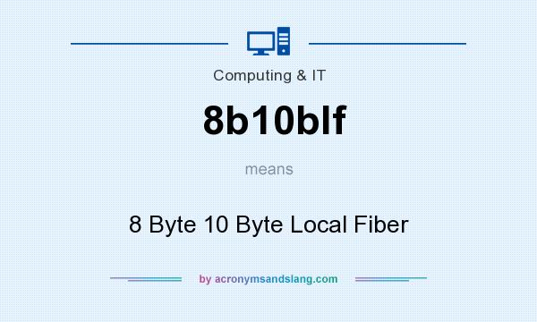 What does 8b10blf mean? It stands for 8 Byte 10 Byte Local Fiber