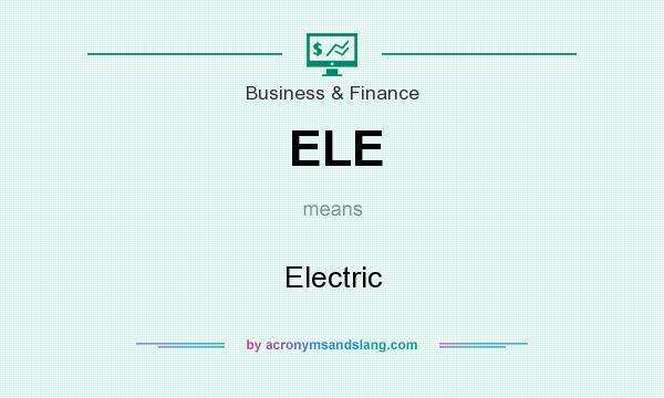 What does ELE mean? It stands for Electric