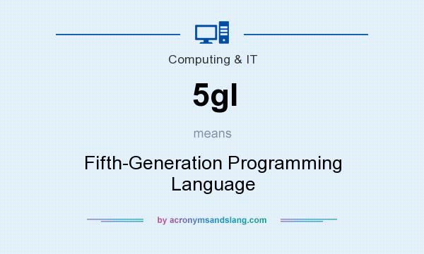 What does 5gl mean? It stands for Fifth-Generation Programming Language