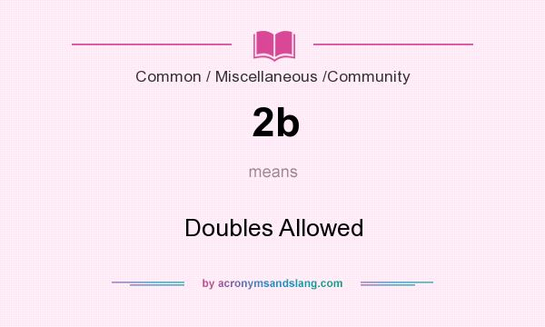 What does 2b mean? It stands for Doubles Allowed