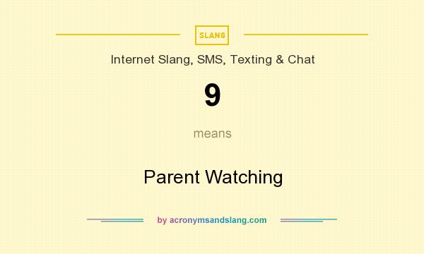 What does 9 mean? It stands for Parent Watching