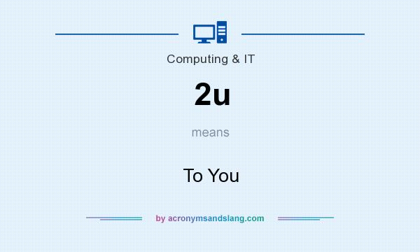 What does 2u mean? It stands for To You